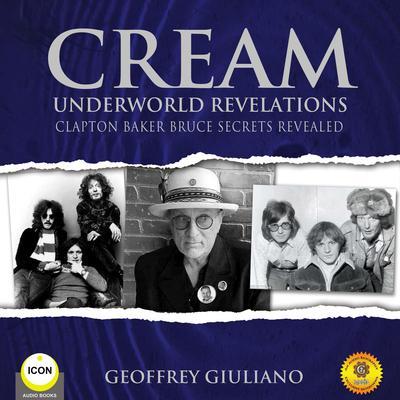 Cream Underworld Revelations Clapton Baker Bruce Secrets Revealed Audiobook, by Geoffrey Giuliano