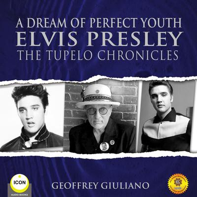 A Dream of Perfect Youth Elvis Presley The Tupelo Chronicles Audiobook, by Geoffrey Giuliano