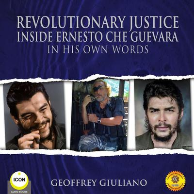 Revolutionary Justice Inside Ernesto Che Guevara - In His Own Words Audiobook, by Geoffrey Giuliano