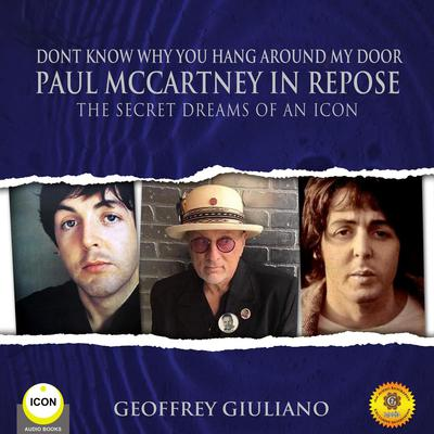 Dont Know Why You Hang Around My Door Paul McCartney in Repose - The Secret Dreams of An Icon Audiobook, by Geoffrey Giuliano
