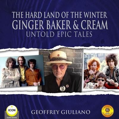 The Hard Land of The Winter Ginger Baker & Cream - Untold Epic Tales Audiobook, by Geoffrey Giuliano