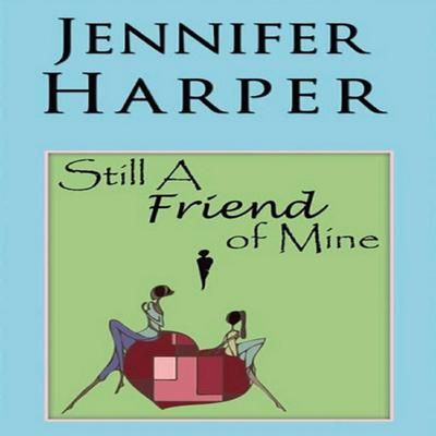 Still a Friend of Mine Audiobook, by Jennifer Harper