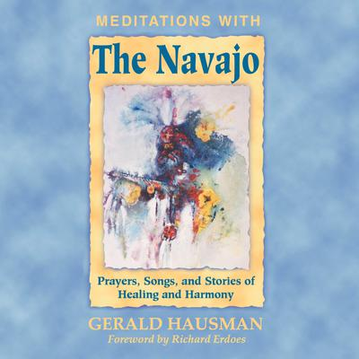 Meditations with the Navajo: Prayers, Songs, and Stories of Healing and Harmony Audiobook, by Gerald Hausman