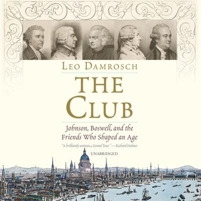 The Club: Johnson, Boswell, and the Friends Who Shaped an Age Audiobook, by Leo Damrosch