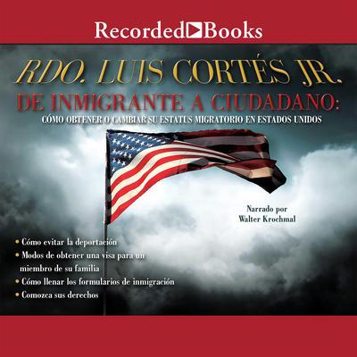 De inmigrante a ciudadano: Como obtener o cambiar su estatus migratorio en Estados Unidos Audiobook, by Luis Cortés
