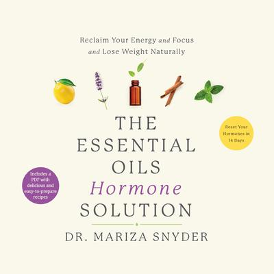 The Essential Oils Hormone Solution: Reset Your Hormones in 14 Days with the Power of Essential Oils Audiobook, by Mariza Snyder