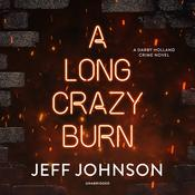 A Long Crazy Burn: A Darby Holland Crime Novel  Audiobook, by Jeff Johnson