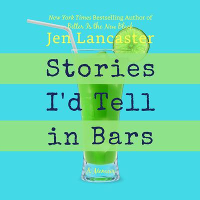 Stories Id Tell in Bars Audiobook, by Jen Lancaster