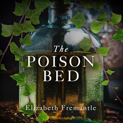 The Poison Bed: A Novel Audiobook, by Elizabeth Fremantle