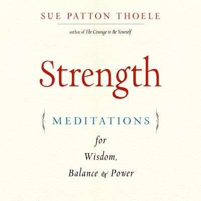 Strength: Meditations for Wisdom, Balance & Power Audiobook, by Sue Patton Thoele