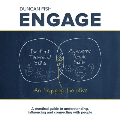 Engage - A practical guide to understanding, influencing and connecting with people Audiobook, by Duncan Fish