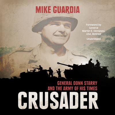 Crusader: General Donn Starry and the Army of His Times Audiobook, by Mike Guardia