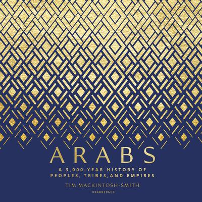 Arabs: A 3,000-Year History of Peoples, Tribes, and Empires Audiobook, by Tim Mackintosh-Smith
