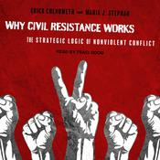 Why Civil Resistance Works: The Strategic Logic of Nonviolent Conflict Audiobook, by Erica Chenoweth