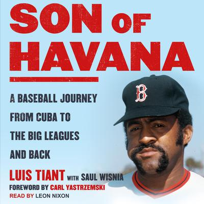 Son of Havana: A Baseball Journey from Cuba to the Big Leagues and Back Audiobook, by Luis Tiant
