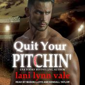 Quit Your Pitchin' Audiobook, by Lani Lynn Vale