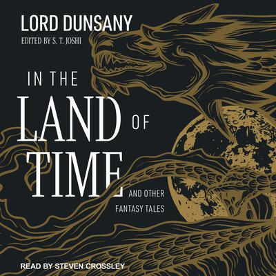 In the Land of Time: And Other Fantasy Tales Audiobook, by Lord Dunsany