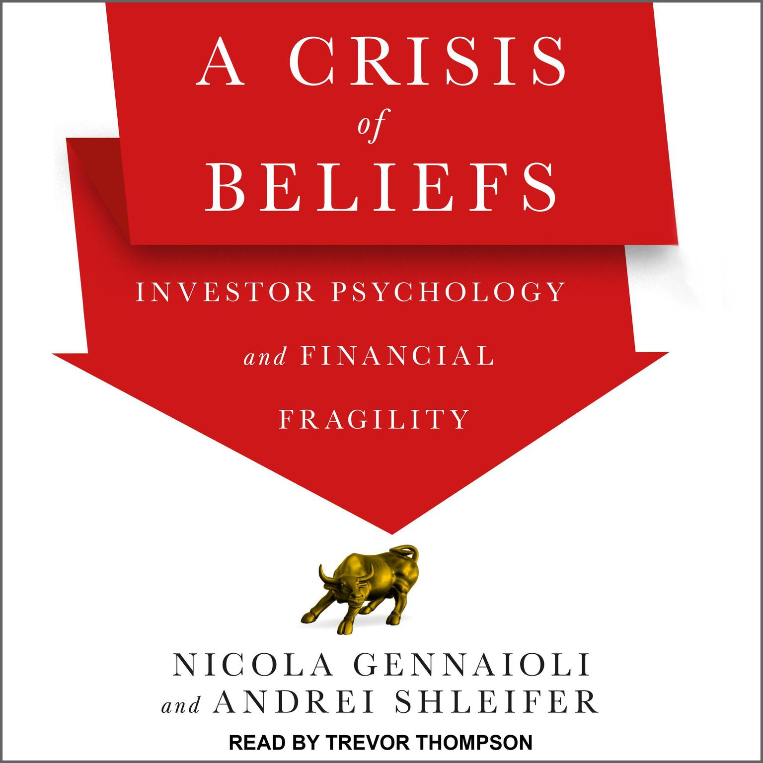 A Crisis of Beliefs: Investor Psychology and Financial Fragility Audiobook, by Nicola Gennaioli