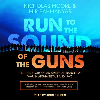 Run to the Sound of the Guns: The True Story of an American Ranger at War in Afghanistan and Iraq Audiobook, by