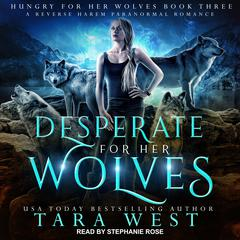 Desperate for Her Wolves: A Reverse Harem Paranormal Romance Audiobook, by Tara West