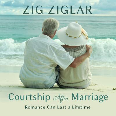 Courtship After Marriage: Romance Can Last a Lifetime Audiobook, by Zig Ziglar