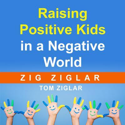 Raising Positive Kids in a Negative World Audiobook, by Zig Ziglar