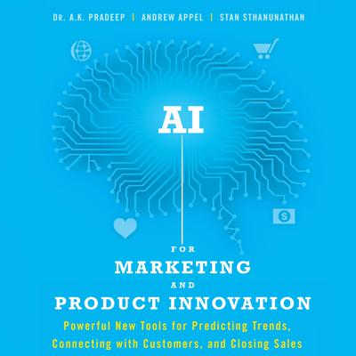 AI for Marketing and Product Innovation: Powerful New Tools for Predicting Trends, Connecting with Customers, and Closing Sales Audiobook, by A.K. Pradeep