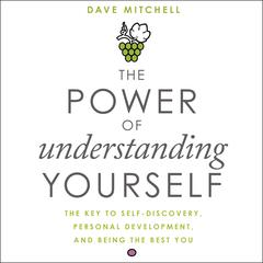 The Power of Understanding Yourself: The Key to Self-Discovery, Personal Development, and Being the Best You Audiobook, by Dave Mitchell