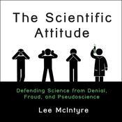 The Scientific Attitude: Defending Science from Denial, Fraud, and Pseudoscience Audiobook, by Lee C. McIntyre, Lee McIntyre