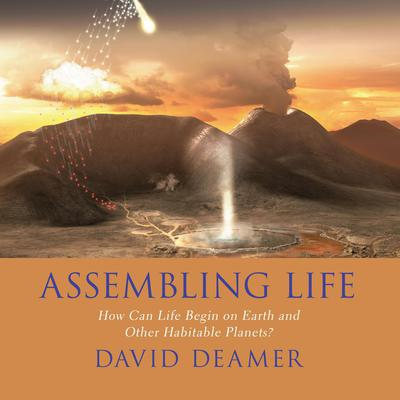Assembling Life: How Can Life Begin on Earth and Other Habitable Planets? Audiobook, by David Deamer