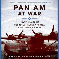 Pan Am at War: How the Airline Secretly Helped America Fight World War II Audiobook, by Mark Cotta Vaz, John H. Hill