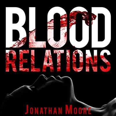 Blood Relations Audiobook, by Jonathan Moore