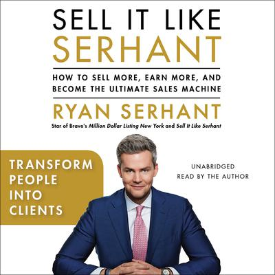 Transform People into Clients: Sales Hooks from Sell It Like Serhant with Exclusive Audio Content Audiobook, by Ryan Serhant