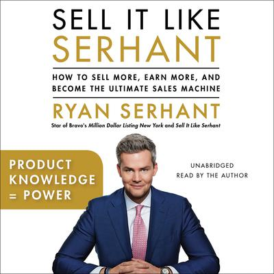 Product Knowledge = Power: Sales Hooks from Sell It Like Serhant Audiobook, by Ryan Serhant