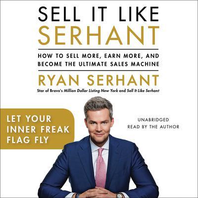 Let Your Inner Freak Flag Fly: Sales Hooks from Sell It Like Serhant Audiobook, by Ryan Serhant