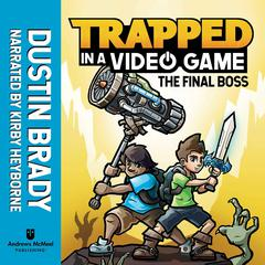 Trapped in a Video Game: The Final Boss Audiobook, by Dustin Brady, Jesse Brady