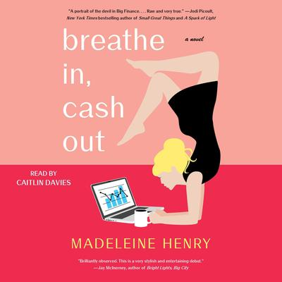 Breathe In, Cash Out: A Novel Audiobook, by Madeleine Henry