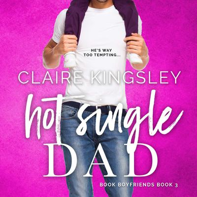 Hot Single Dad (Book Boyfriends 3) Audiobook, by Claire Kingsley