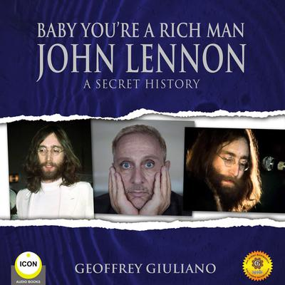 Baby Youre a Rich Man - John Lennon A Secret History Audiobook, by Geoffrey Giuliano