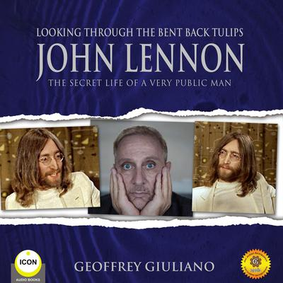 Looking Through the Bent Back Tulips - John Lennon The Secret Life of a Very Public Man Audiobook, by Geoffrey Giuliano