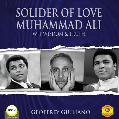 Solider of Love Muhammad Ali - Wit Wisdom & Truth Audiobook, by Geoffrey Giuliano