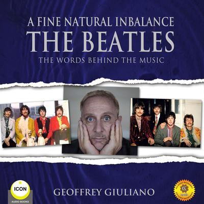 A Fine Natural Inbalance TheBeatles - The Worlds Behind the Music Audiobook, by Geoffrey Giuliano