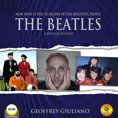 How Does It Feel To Be One of the Beautiful People - The Beatles A Hidden History Audiobook, by Geoffrey Giuliano