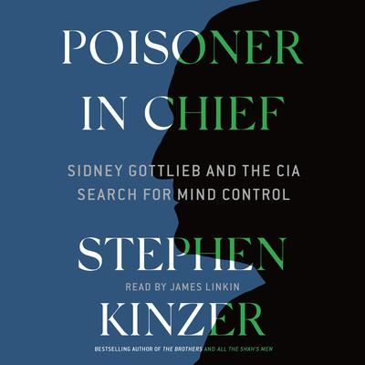 Poisoner in Chief: Sidney Gottlieb and the CIA Search for Mind Control Audiobook, by Stephen Kinzer