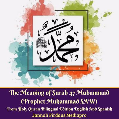 The Meaning of Surah 47 Muhammad (Prophet Muhammad SAW) From Holy Quran Bilingual Edition English And Spanish Audiobook, by Jannah Firdaus Mediapro