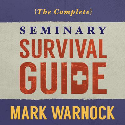 The Complete Seminary Survival Guide Audiobook, by Mark Warnock