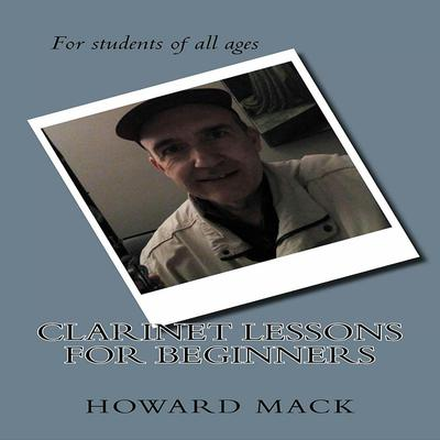 Clarinet Lessons for Beginners Audiobook, by Howard Mack