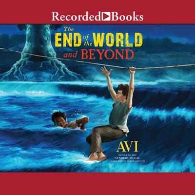The End of the World and Beyond Audiobook, by , Avi