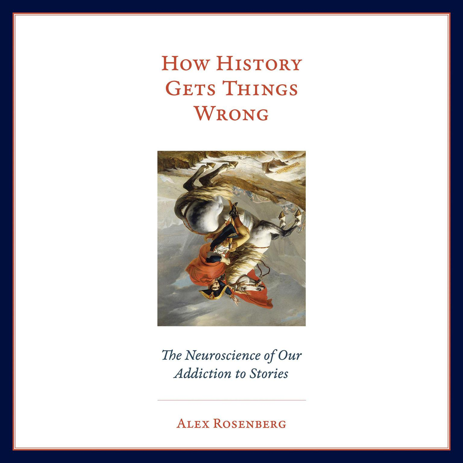 Printable How History Gets Things Wrong: The Neuroscience of Our Addiction to Stories Audiobook Cover Art