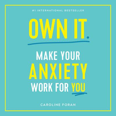 Own It: Make Your Anxiety Work for You Audiobook, by Caroline Foran